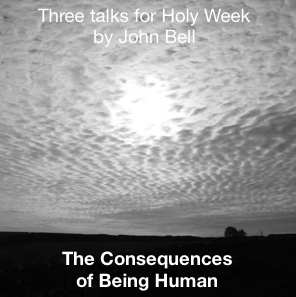 Holy Week talk by John Bell – The Consequences of Being Human